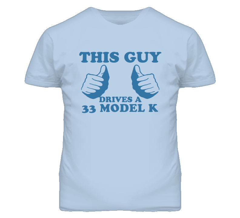 This Guy Drives A 1933 Lincoln Model K Car Lover T Shirt