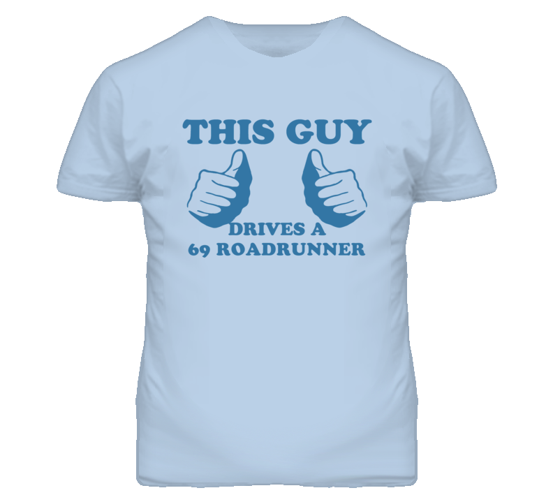 This Guy Drives A 1969 PLYMOUTH ROADRUNNER Car Lover T Shirt