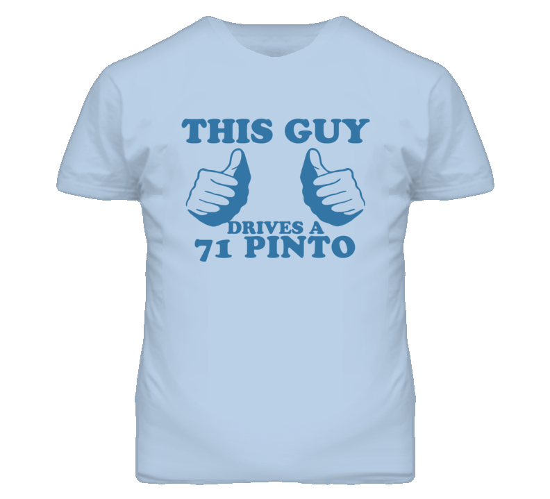This Guy Drives A 1971 Pinto Car Lover T Shirt