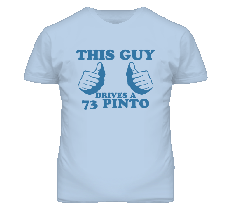 This Guy Drives A 1973 Pinto Car Lover T Shirt