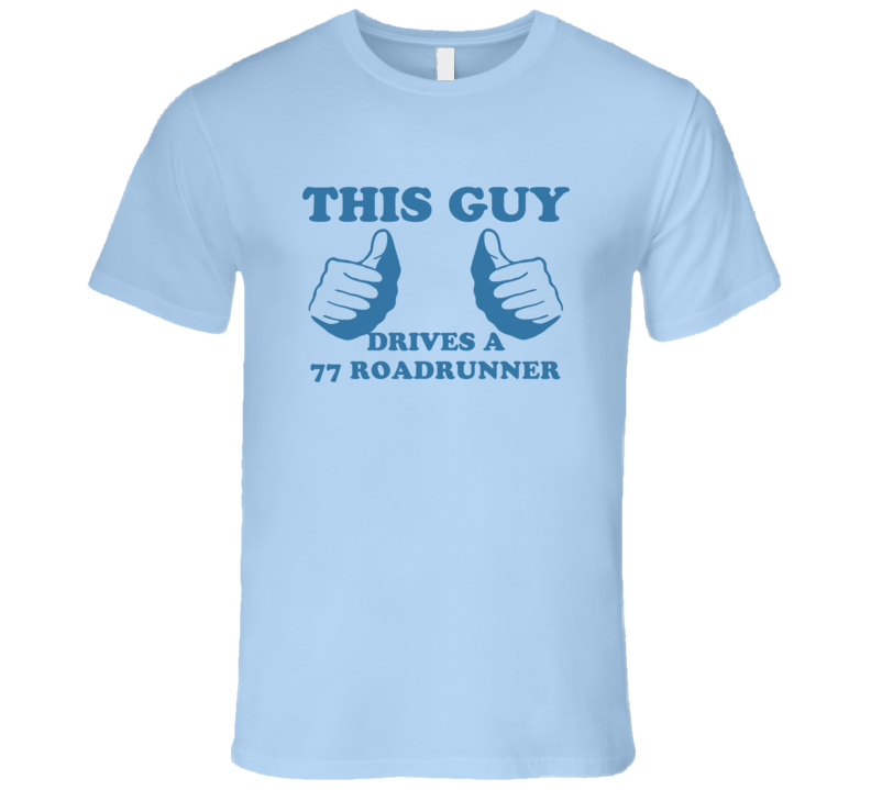 This Guy Drives A 1977 PLYMOUTH ROADRUNNER Car Lover T Shirt