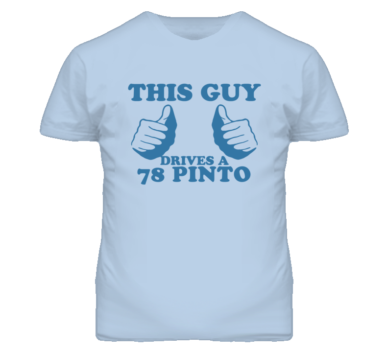 This Guy Drives A 1978 Pinto Car Lover T Shirt