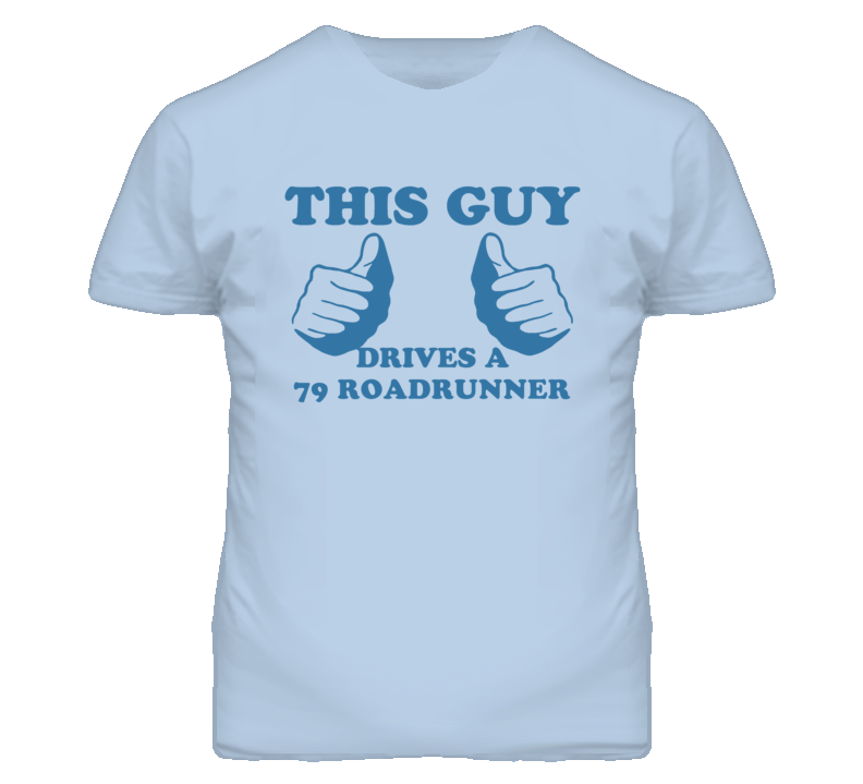 This Guy Drives A 1979 PLYMOUTH ROADRUNNER Car Lover T Shirt