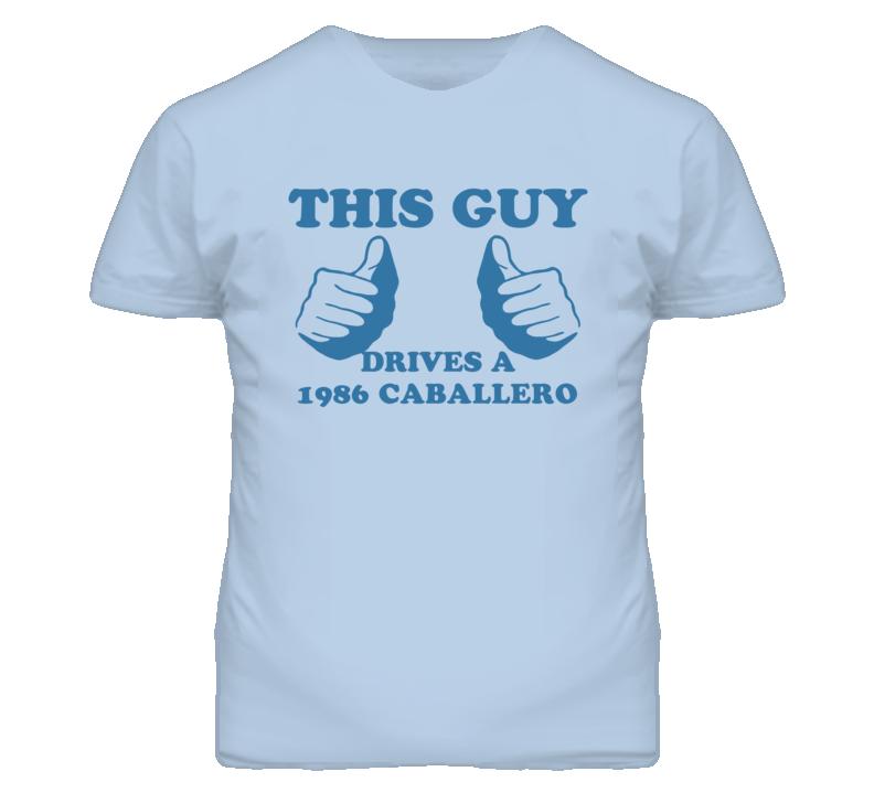 This Guy Drives A 1986 GMC CABALLERO Car Lover T Shirt