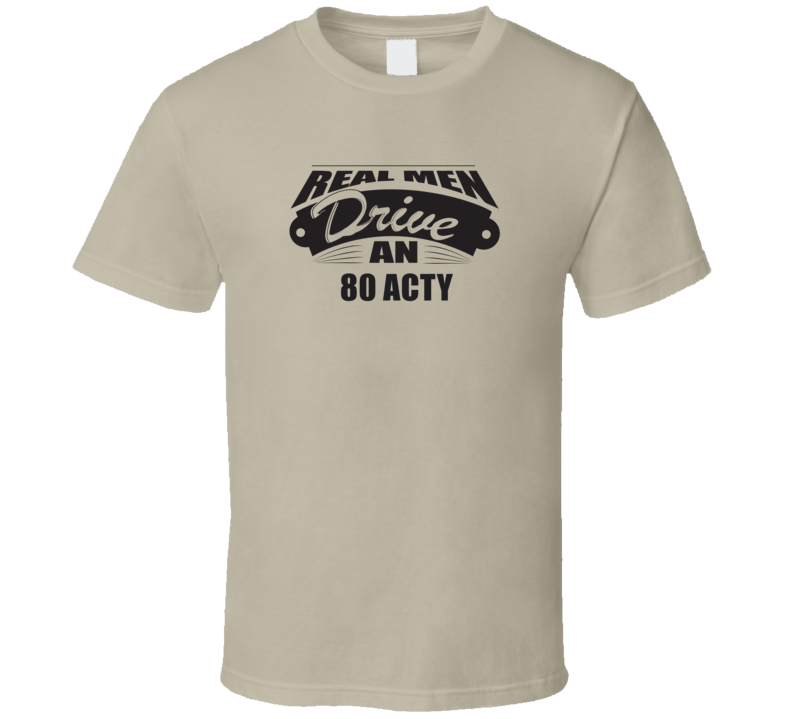 Real Men Drive An 80 Acty Funnry Light Color T Shirt