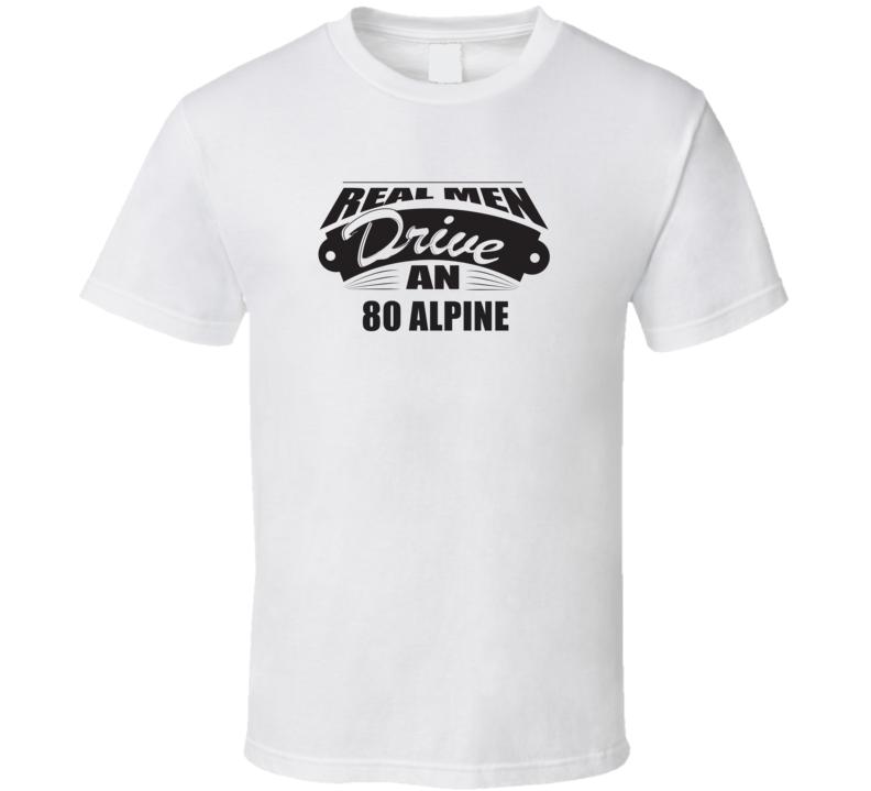 Real Men Drive An 80 Alpine Funnry Light Color T Shirt