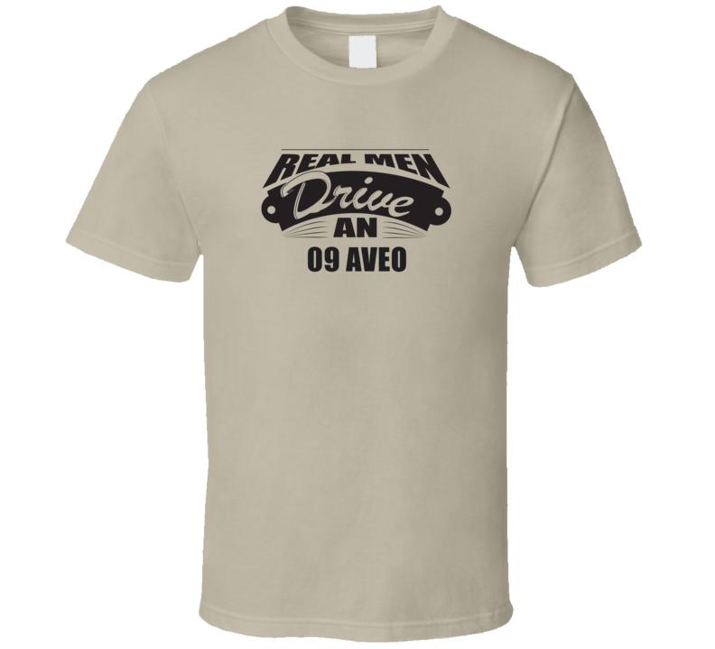 Real Men Drive An 09 Aveo Funnry Light Color T Shirt