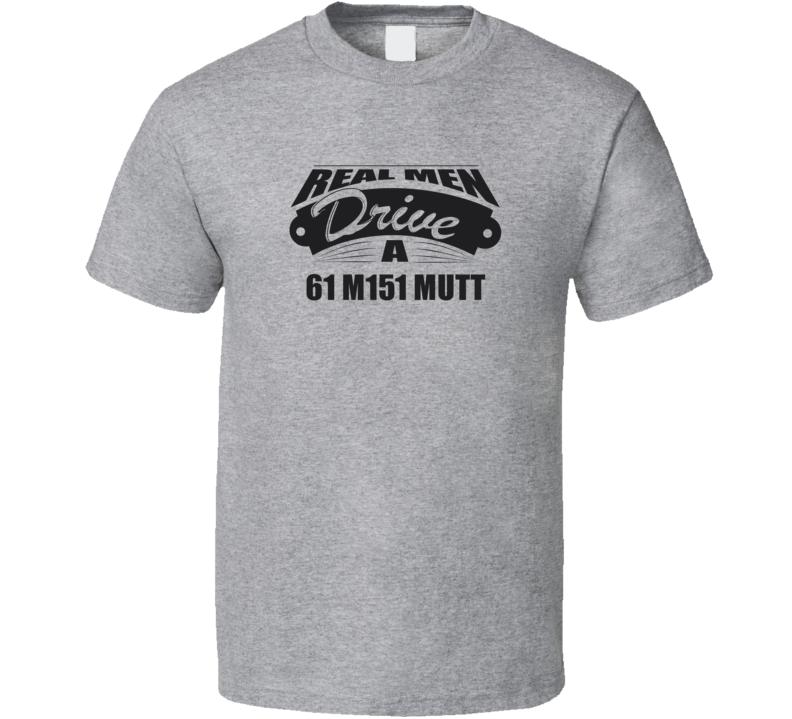 Real Men Drive A 61 M151 Mutt Funny Light Color T Shirt