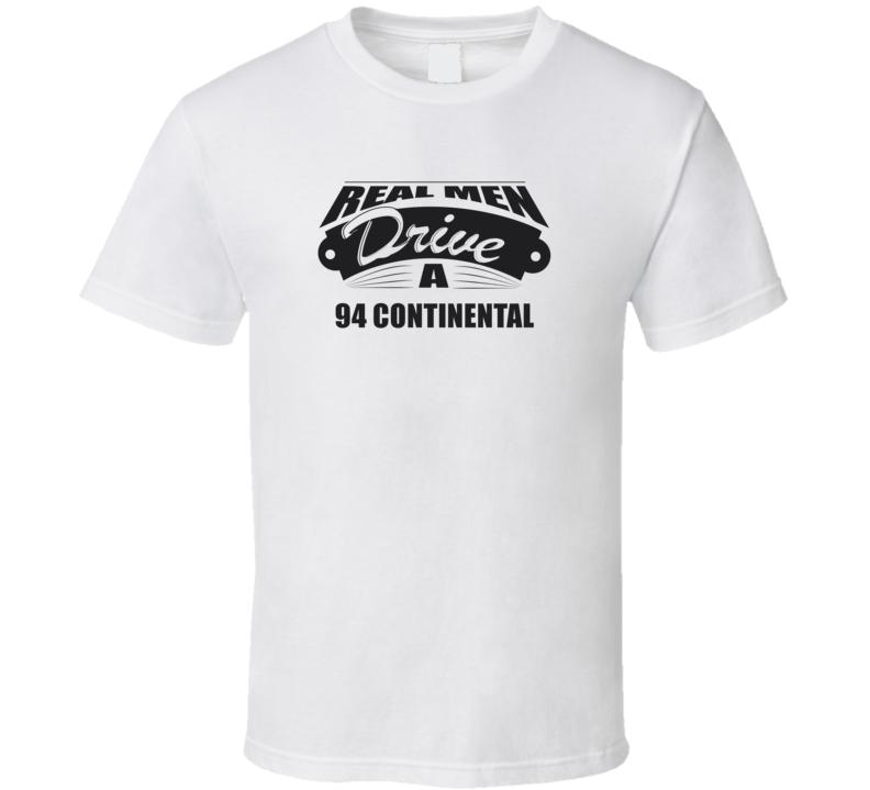 Real Men Drive A 94 Continental Funny Light Color T Shirt