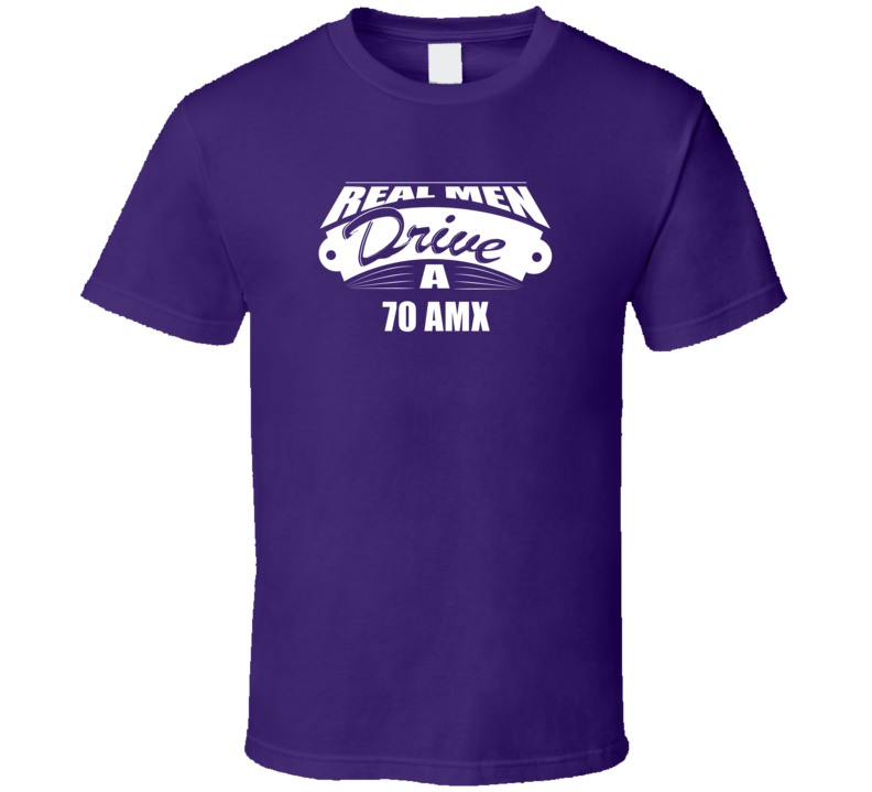 Real Men Drive A 70 Amx Funny Dark Color T Shirt