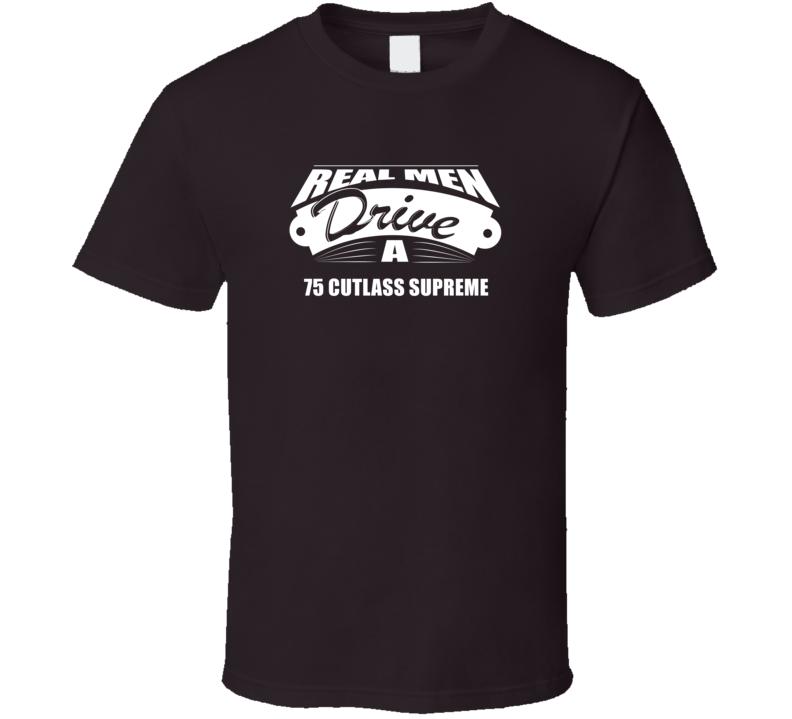 Real Men Drive A 75 Cutlass Supreme Funny Dark Color T Shirt