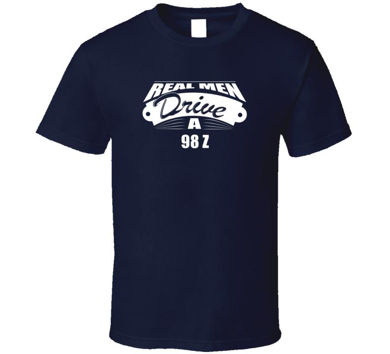 Real Men Drive A 98 Z Funny Dark Color T Shirt