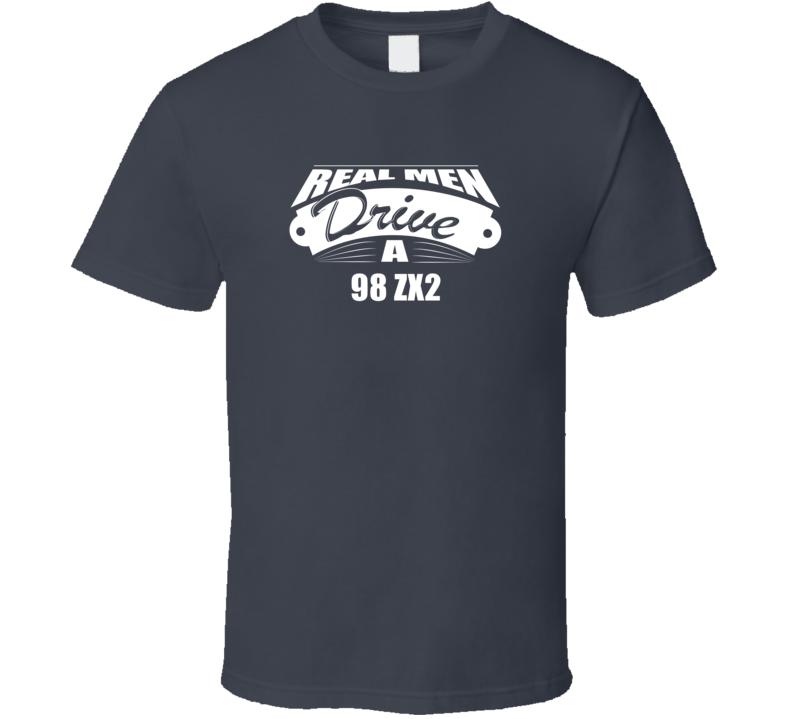 Real Men Drive A 98 Zx2 Funny Dark Color T Shirt