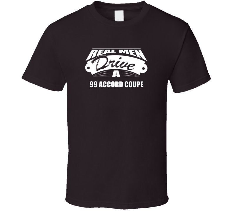 Real Men Drive A 99 Accord Coupe Funny Dark Color T Shirt