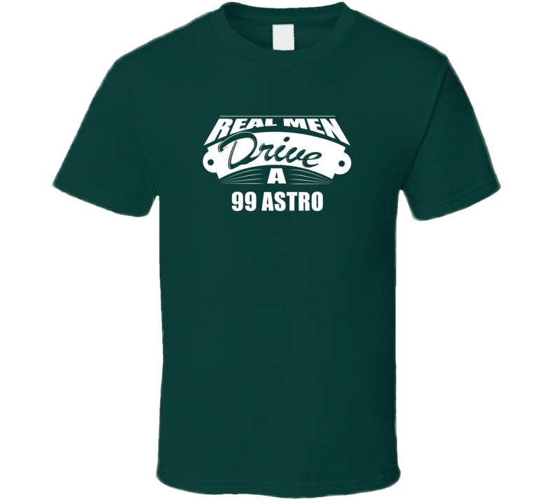Real Men Drive A 99 Astro Funny Dark Color T Shirt