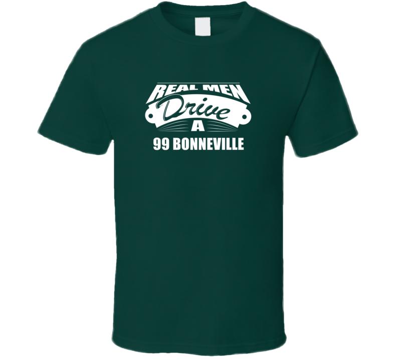 Real Men Drive A 99 Bonneville Funny Dark Color T Shirt