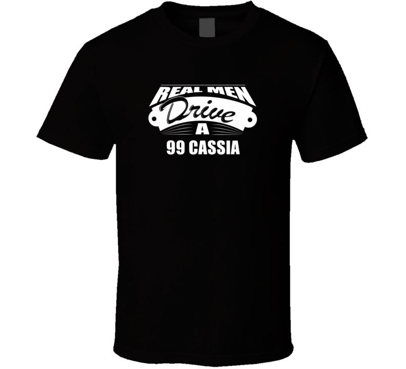 Real Men Drive A 99 Cassia Funny Dark Color T Shirt
