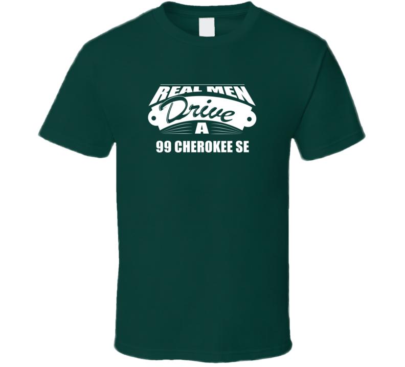 Real Men Drive A 99 Cherokee Se Funny Dark Color T Shirt