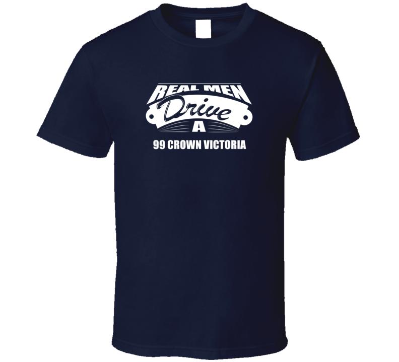 Real Men Drive A 99 Crown Victoria Funny Dark Color T Shirt