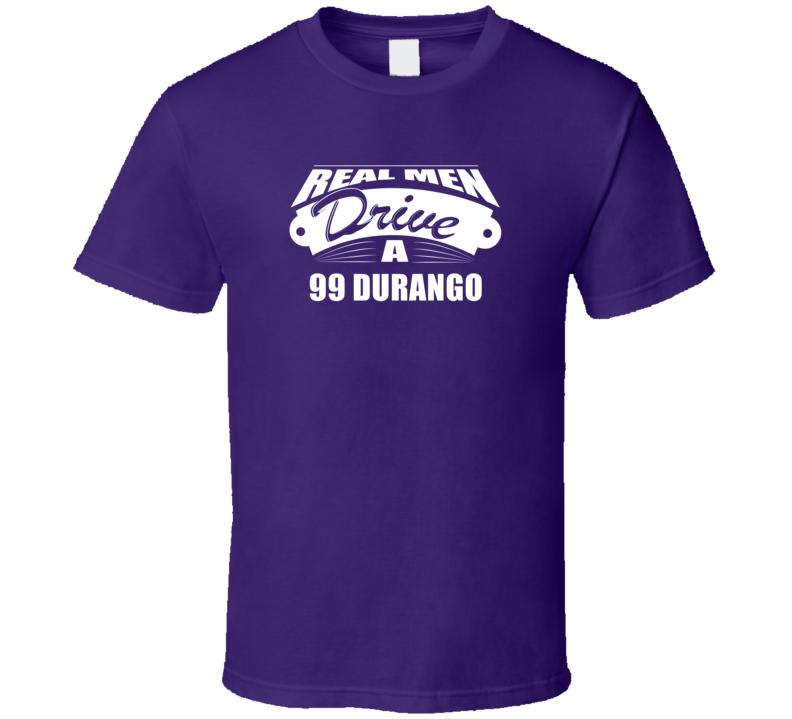Real Men Drive A 99 Durango Funny Dark Color T Shirt