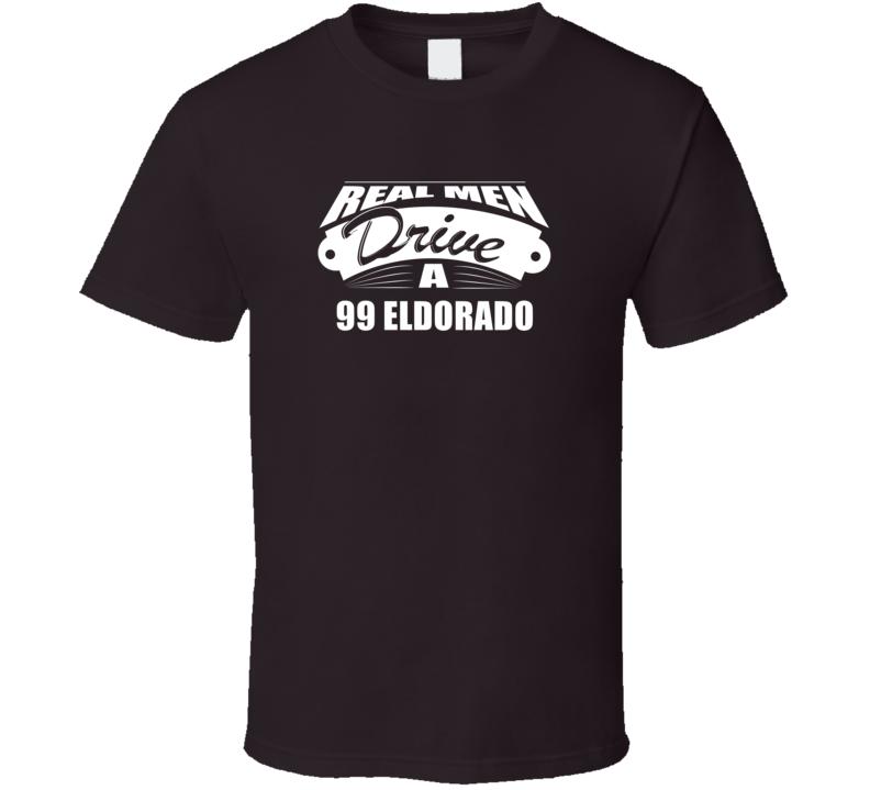 Real Men Drive A 99 Eldorado Funny Dark Color T Shirt