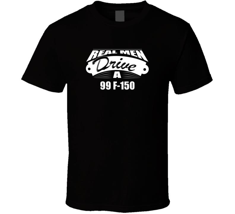 Real Men Drive A 99 F-150 Funny Dark Color T Shirt