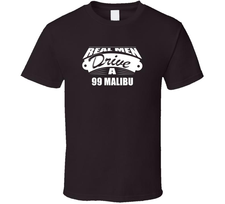 Real Men Drive A 99 Malibu Funny Dark Color T Shirt