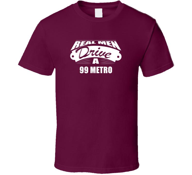 Real Men Drive A 99 Metro Funny Dark Color T Shirt