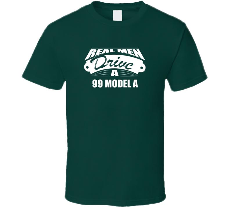 Real Men Drive A 99 Model A Funny Dark Color T Shirt