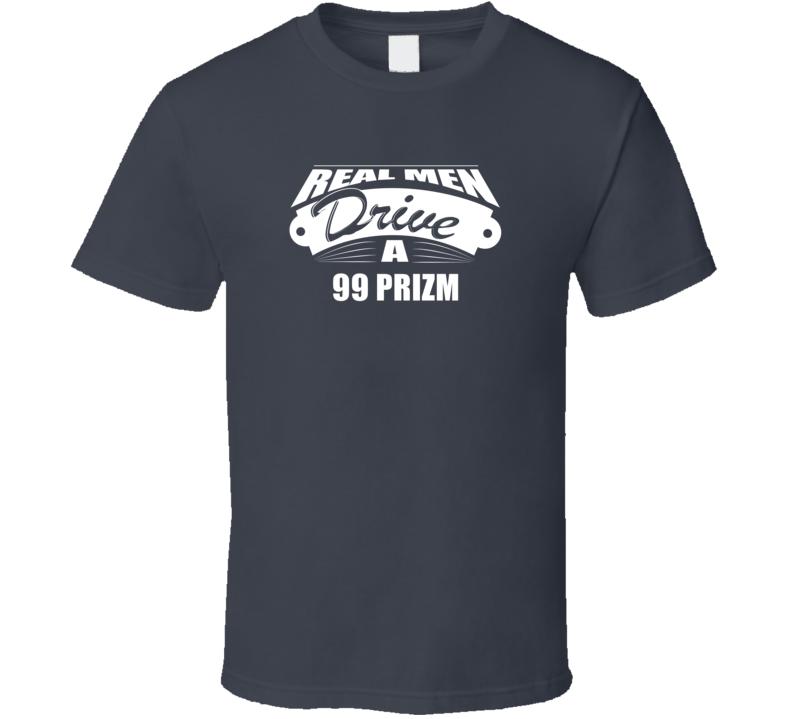 Real Men Drive A 99 Prizm Funny Dark Color T Shirt