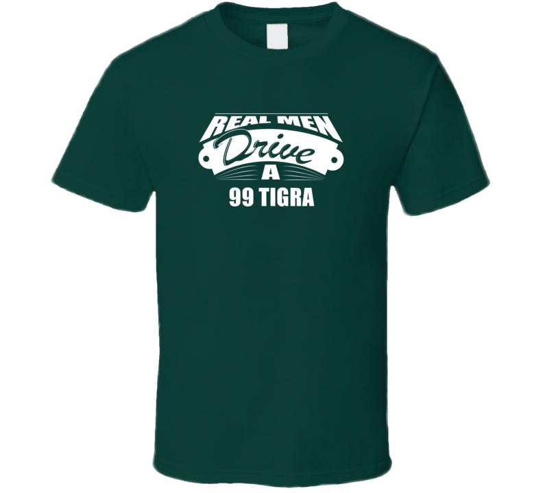 Real Men Drive A 99 Tigra Funny Dark Color T Shirt