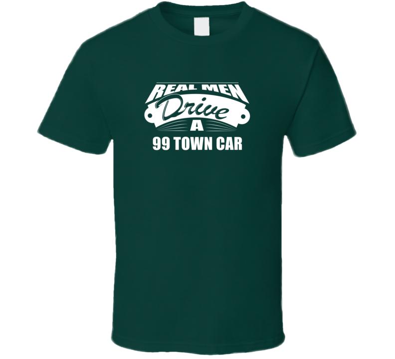Real Men Drive A 99 Town Car Funny Dark Color T Shirt