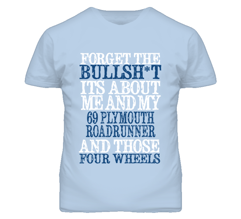 Forget The BS Its All About 1969 PLYMOUTH ROADRUNNER Distressed Look T Shirt