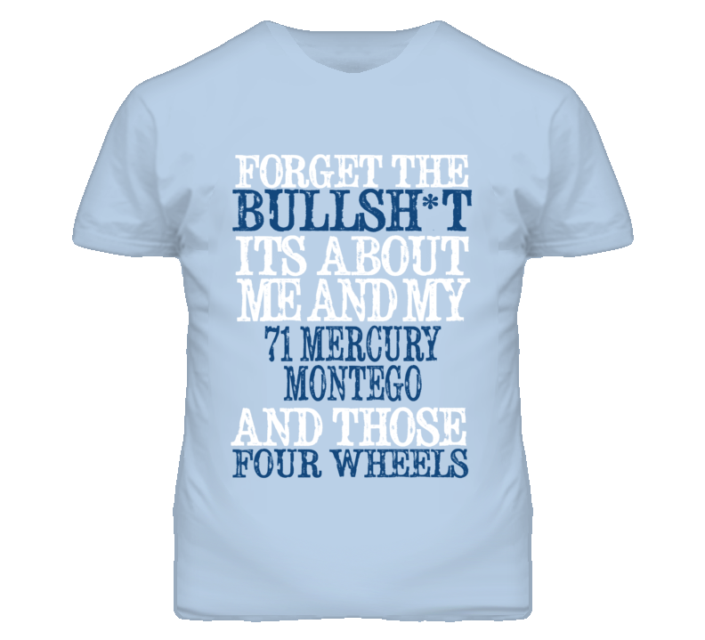 Forget The BS Its All About 1971 MERCURY MONTEGO Distressed Look T Shirt