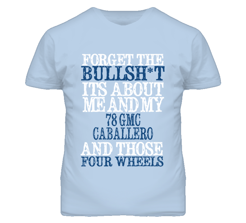 Forget The BS Its All About 1978 GMC CABALLERO Distressed Look T Shirt