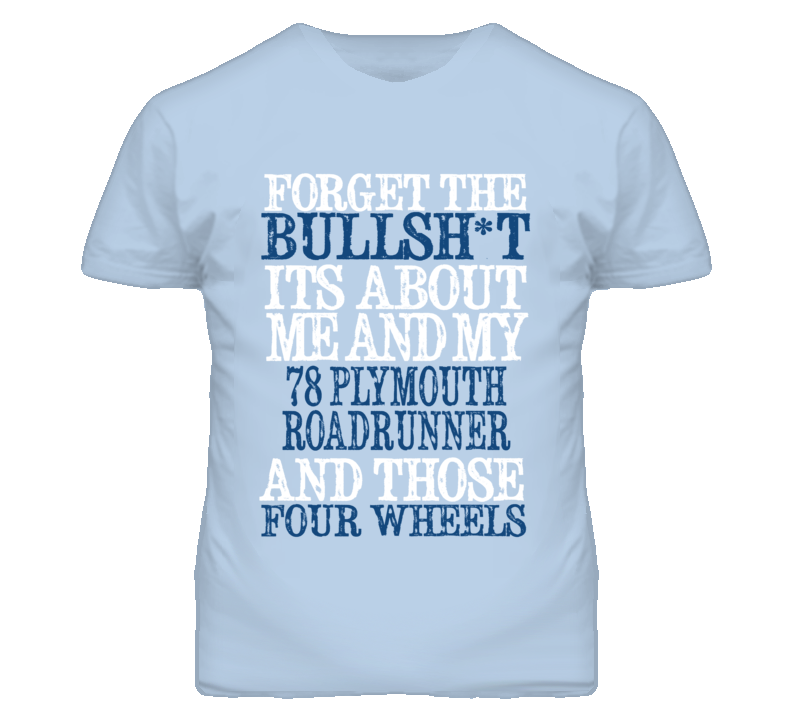 Forget The BS Its All About 1978 PLYMOUTH ROADRUNNER Distressed Look T Shirt