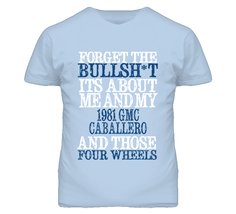 Forget The BS Its All About 1981 GMC CABALLERO Distressed Look T Shirt