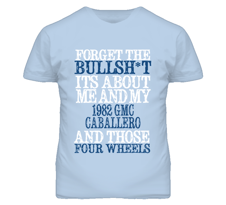 Forget The BS Its All About 1982 GMC CABALLERO Distressed Look T Shirt