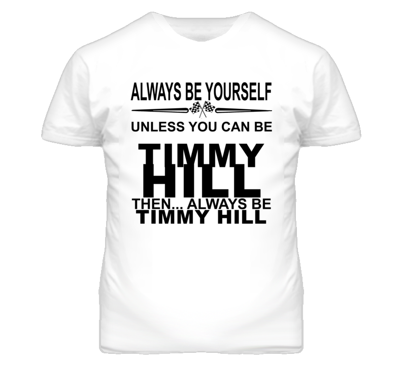 Always Be Yourself Unless You Can Be Timmy Hill Funny T Shirt
