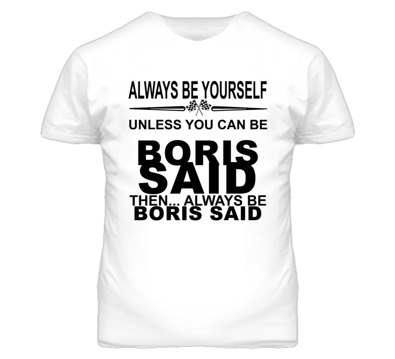 Always Be Yourself Unless You Can Be Boris Said Funny T Shirt