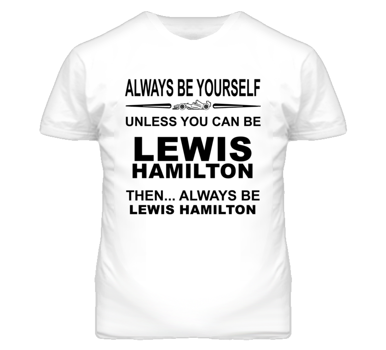 Always Be Yourself Unless You Can Be Lewis Hamilton Funny T Shirt