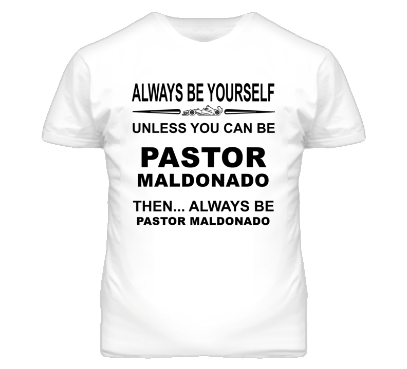 Always Be Yourself Unless You Can Be Pastor Maldonado Funny T Shirt