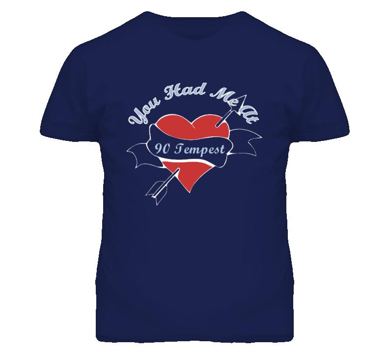 You Had Me At 1990 Pontiac Tempest Funny Car T Shirt