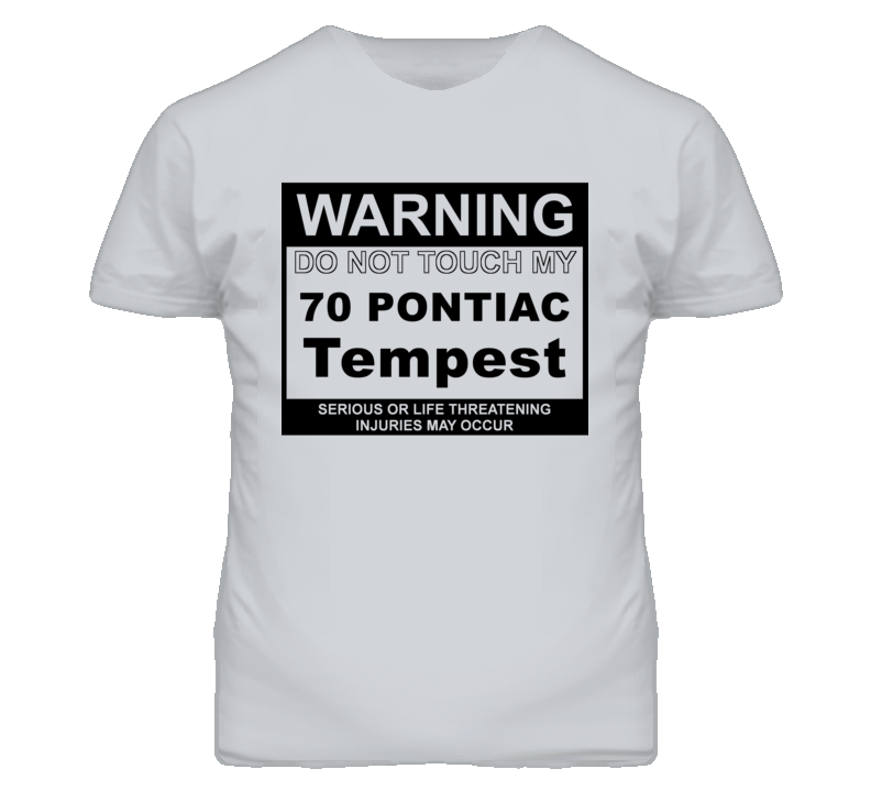 Warning Do Not Touch My 1970 Pontiac Tempest Funny Car T Shirt