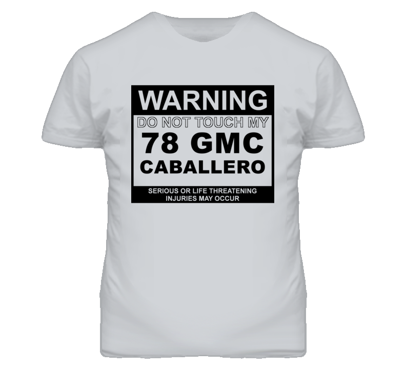 Warning Do Not Touch My 1978 GMC CABALLERO Funny Car T Shirt