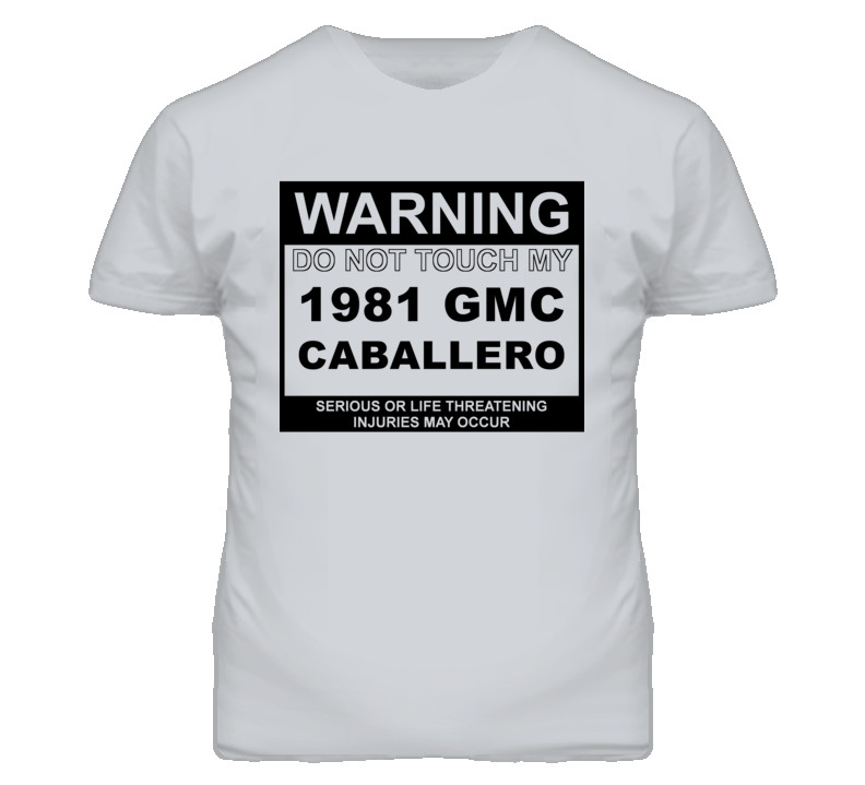 Warning Do Not Touch My 1981 GMC CABALLERO Funny Car T Shirt