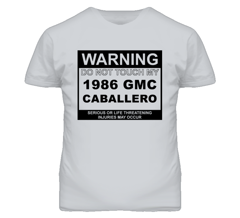 Warning Do Not Touch My 1986 GMC CABALLERO Funny Car T Shirt