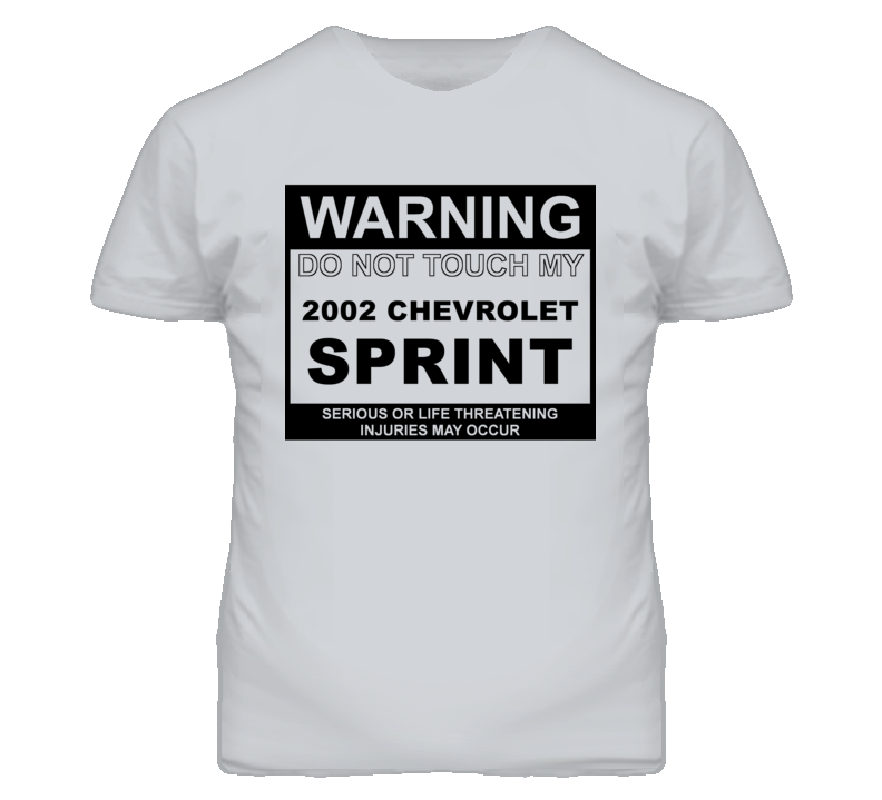 Warning Do Not Touch My 2002 Chevy Sprint Funny Car T Shirt