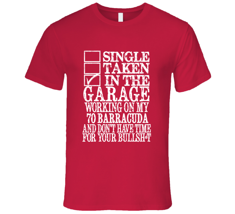 Single Taken In The Garage With 1970 PLYMOUTH BARRACUDA T Shirt