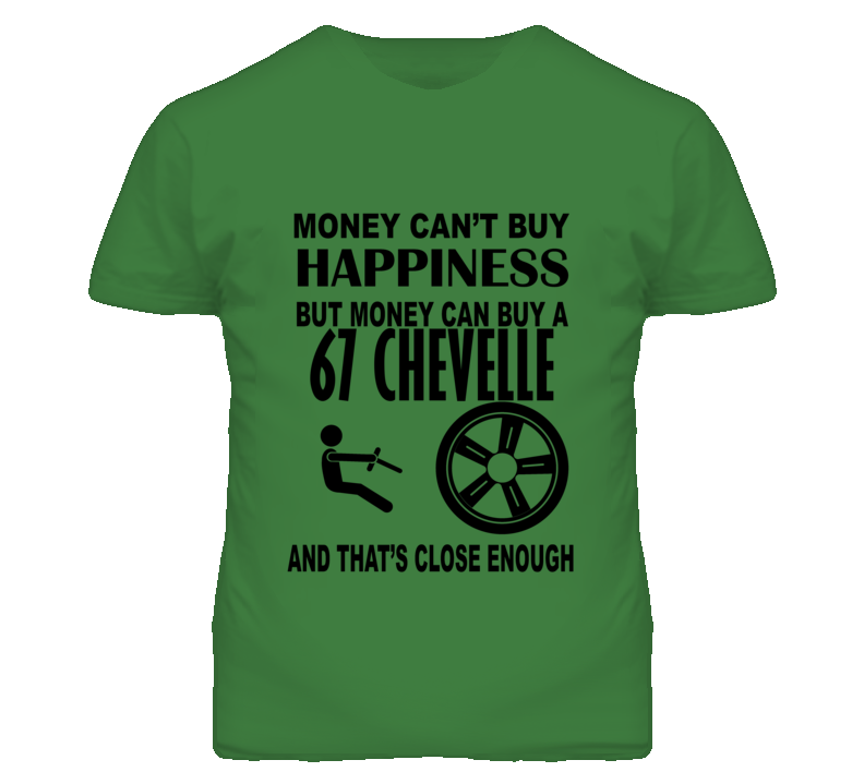 Money Cant Buy Happiness But It Can Buy A 1967 CHEVY CHEVELLE T Shirt